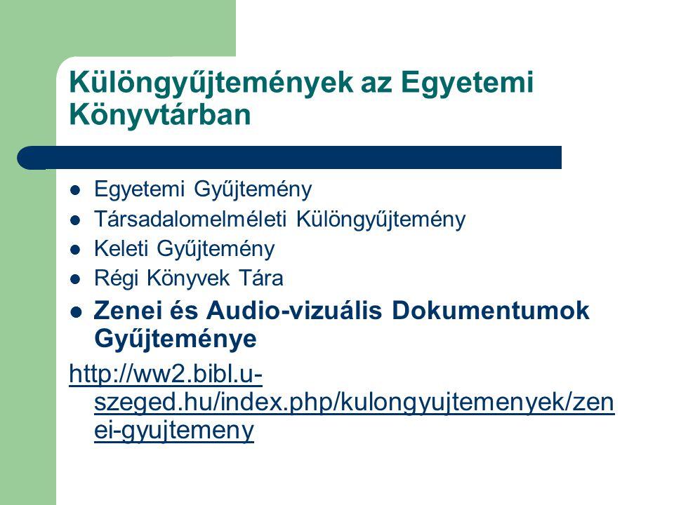 Különgyűjtemények az Egyetemi Könyvtárban Egyetemi Gyűjtemény Társadalomelméleti Különgyűjtemény Keleti Gyűjtemény Régi Könyvek Tára Zenei és Audio-vi