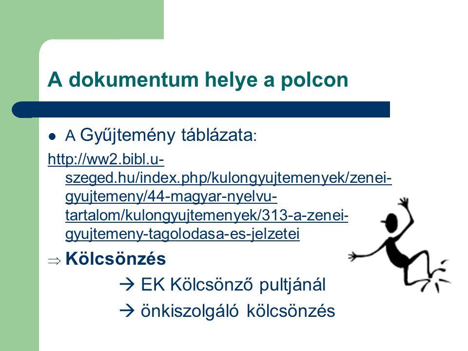 A dokumentum helye a polcon A Gyűjtemény táblázata : http://ww2.bibl.u- szeged.hu/index.php/kulongyujtemenyek/zenei- gyujtemeny/44-magyar-nyelvu- tart
