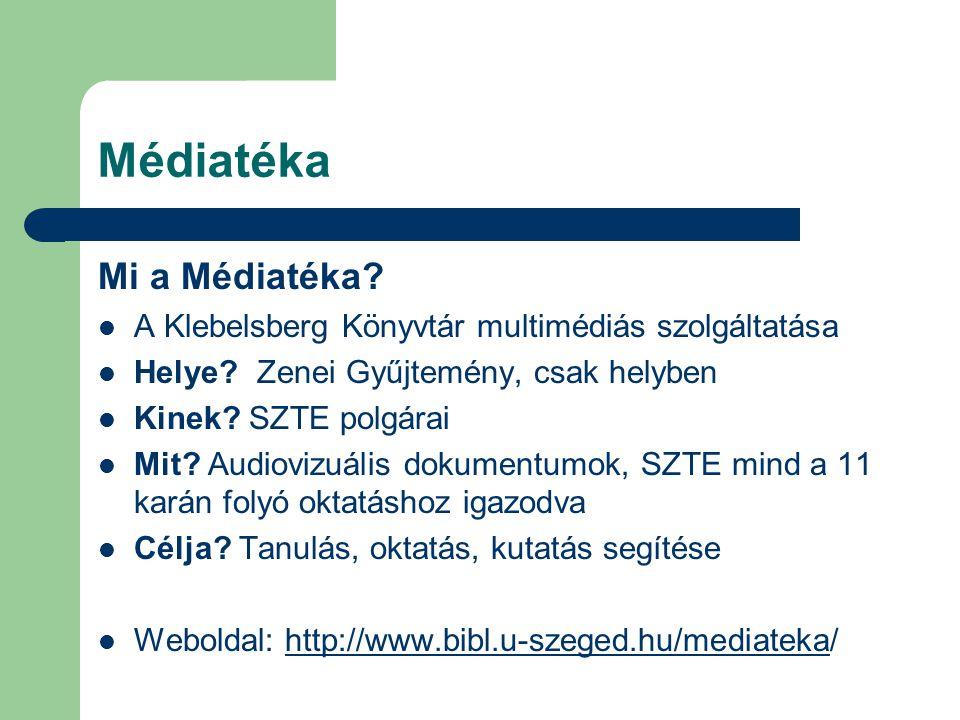 Médiatéka Mi a Médiatéka? A Klebelsberg Könyvtár multimédiás szolgáltatása Helye? Zenei Gyűjtemény, csak helyben Kinek? SZTE polgárai Mit? Audiovizuál