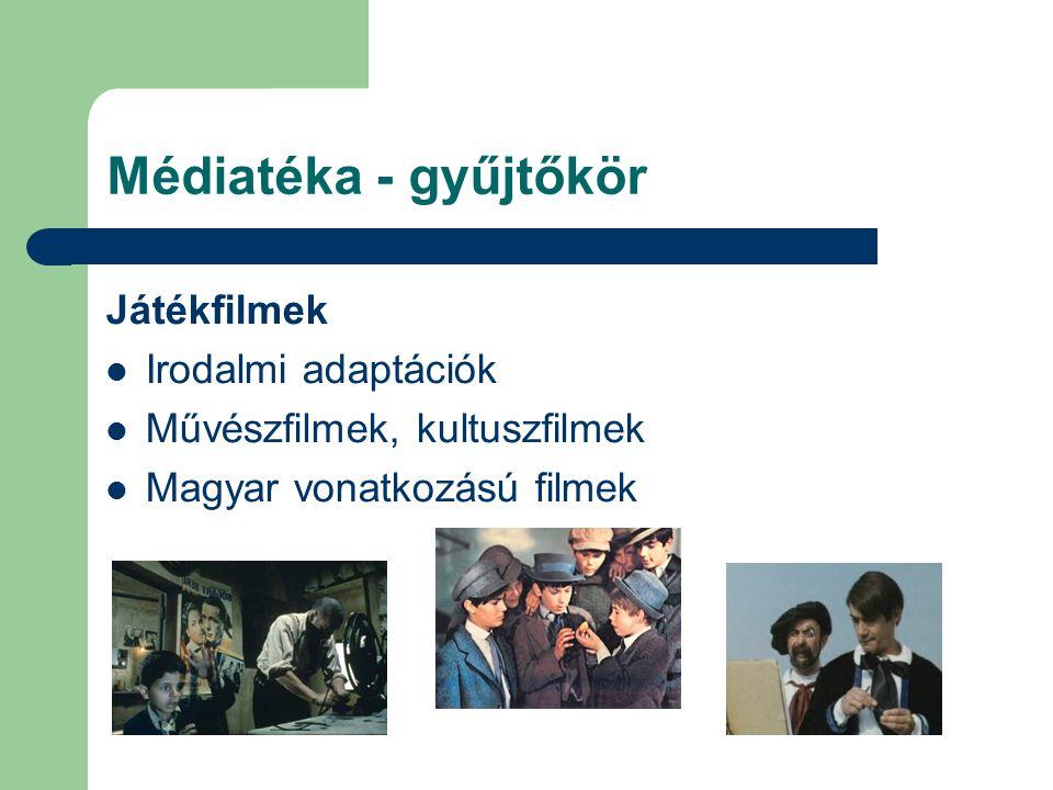 Médiatéka - gyűjtőkör Játékfilmek Irodalmi adaptációk Művészfilmek, kultuszfilmek Magyar vonatkozású filmek