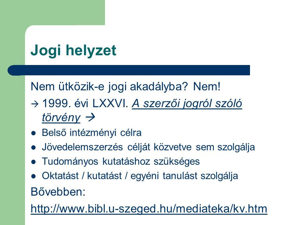 Jogi helyzet Nem ütközik-e jogi akadályba? Nem!  1999. évi LXXVI. A szerzői jogról szóló törvény A szerzői jogról szóló törvény Belső intézményi cél