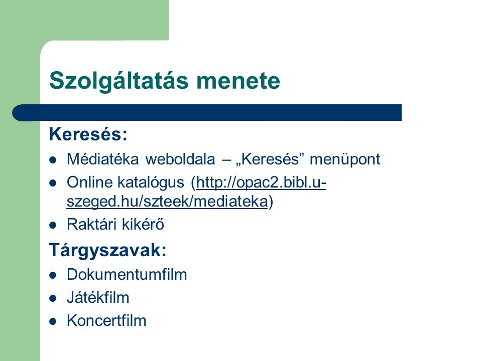"""Szolgáltatás menete Keresés: Médiatéka weboldala – """"Keresés"""" menüpont Online katalógus (http://opac2.bibl.u- szeged.hu/szteek/mediateka)http://opac2.b"""