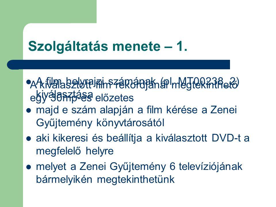 Szolgáltatás menete – 1. A film helyrajzi számának (pl. MT00238_2) kiválasztása majd e szám alapján a film kérése a Zenei Gyűjtemény könyvtárosától ak