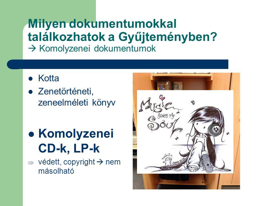 Milyen dokumentumokkal találkozhatok a Gyűjteményben?  Komolyzenei dokumentumok Kotta Zenetörténeti, zeneelméleti könyv Komolyzenei CD-k, LP-k  véde