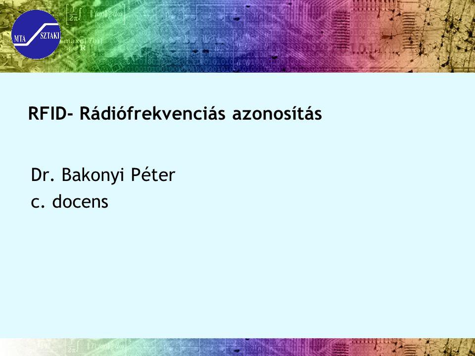 RFID- Rádiófrekvenciás azonosítás Dr. Bakonyi Péter c. docens