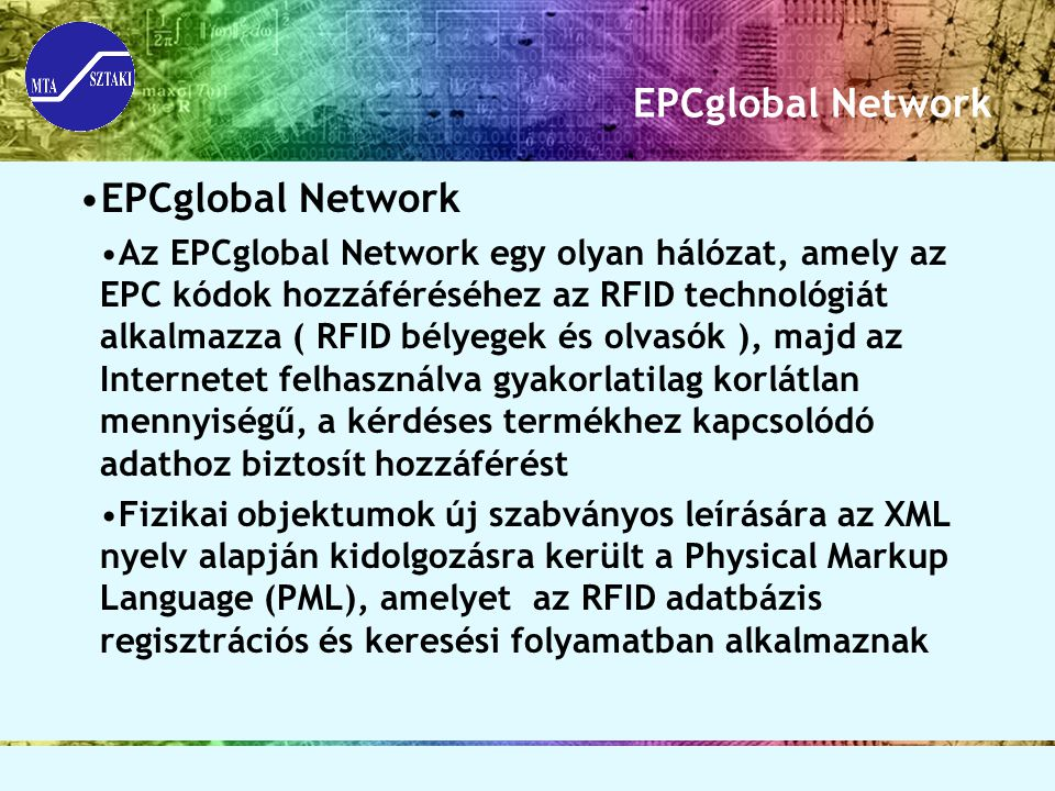 EPCglobal Network Az EPCglobal Network egy olyan hálózat, amely az EPC kódok hozzáféréséhez az RFID technológiát alkalmazza ( RFID bélyegek és olvasók