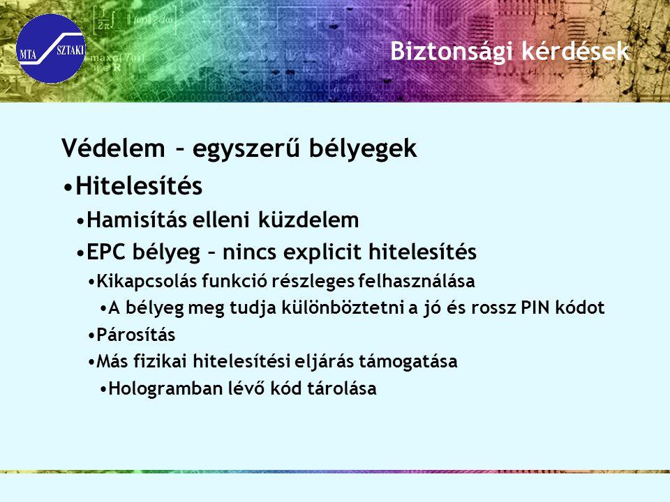 Biztonsági kérdések Védelem – egyszerű bélyegek Hitelesítés Hamisítás elleni küzdelem EPC bélyeg – nincs explicit hitelesítés Kikapcsolás funkció rész