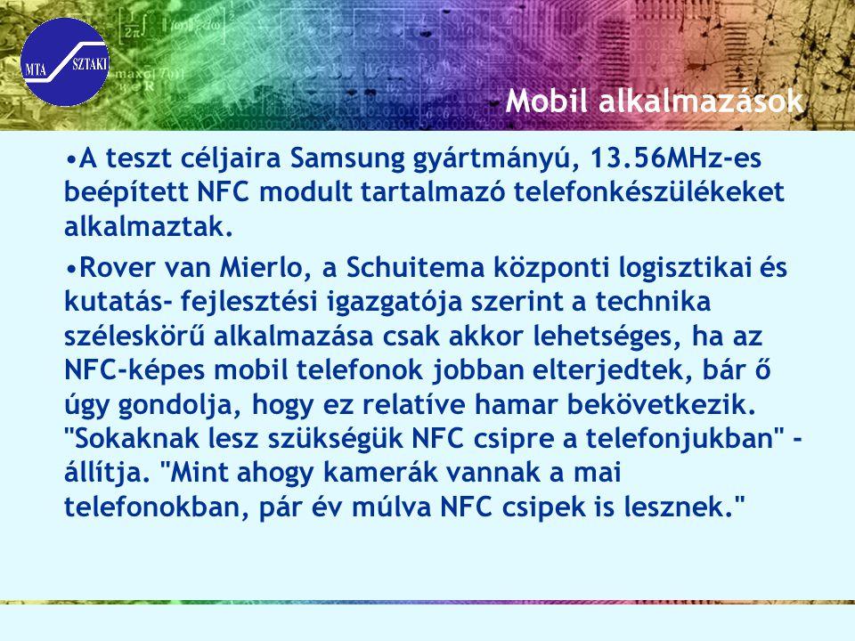 Mobil alkalmazások A teszt céljaira Samsung gyártmányú, 13.56MHz-es beépített NFC modult tartalmazó telefonkészülékeket alkalmaztak. Rover van Mierlo,