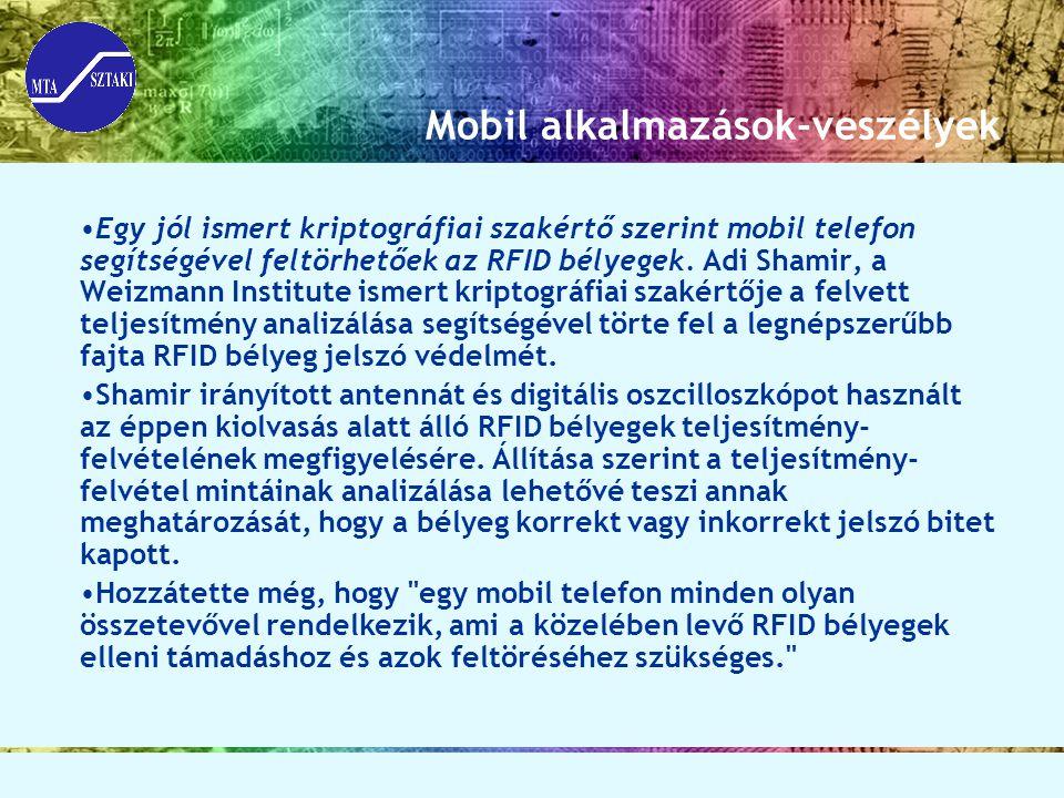 Mobil alkalmazások-veszélyek Egy jól ismert kriptográfiai szakértő szerint mobil telefon segítségével feltörhetőek az RFID bélyegek. Adi Shamir, a Wei