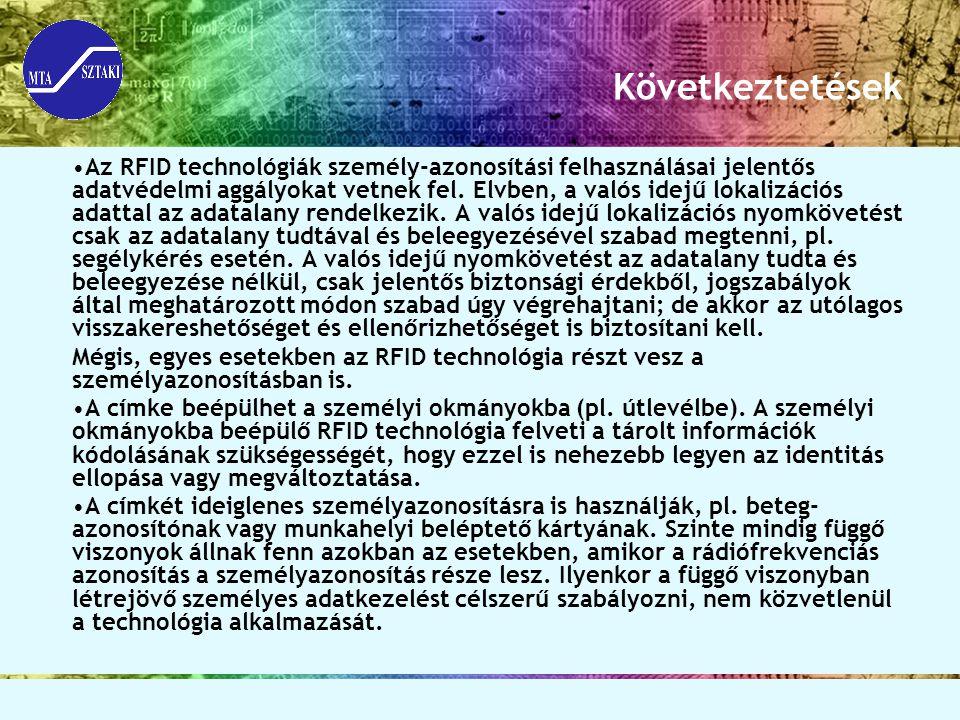 Következtetések Az RFID technológiák személy-azonosítási felhasználásai jelentős adatvédelmi aggályokat vetnek fel. Elvben, a valós idejű lokalizációs