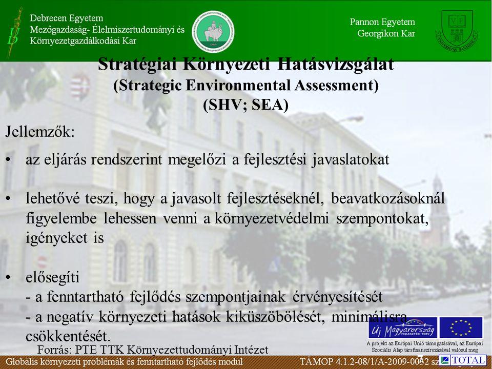 Stratégiai Környezeti Hatásvizsgálat (Strategic Environmental Assessment) (SHV; SEA) Jellemzők: az eljárás rendszerint megelőzi a fejlesztési javaslatokat lehetővé teszi, hogy a javasolt fejlesztéseknél, beavatkozásoknál figyelembe lehessen venni a környezetvédelmi szempontokat, igényeket is elősegíti - a fenntartható fejlődés szempontjainak érvényesítését - a negatív környezeti hatások kiküszöbölését, minimálisra csökkentését.