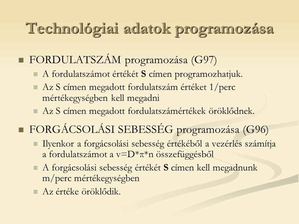Technológiai adatok programozása FORDULATSZÁM programozása (G97) A fordulatszámot értékét S címen programozhatjuk. Az S címen megadott fordulatszám ér