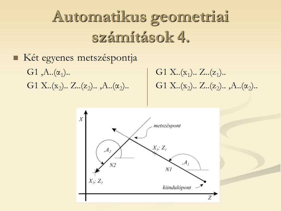 Automatikus geometriai számítások 4. Két egyenes metszéspontja G1,A..(α 1 ).. G1 X..(x 1 ).. Z..(z 1 ).. G1 X..(x 2 ).. Z..(z 2 )..,A..(α 2 )..