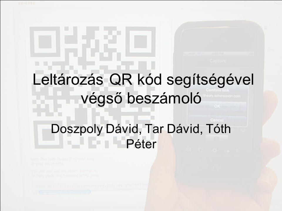 Leltározás QR kód segítségével végső beszámoló Doszpoly Dávid, Tar Dávid, Tóth Péter