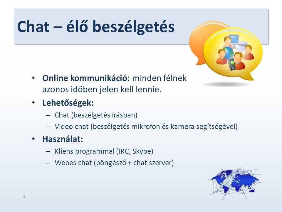 Chat – élő beszélgetés Online kommunikáció: minden félnek azonos időben jelen kell lennie. Lehetőségek: – Chat (beszélgetés írásban) – Video chat (bes