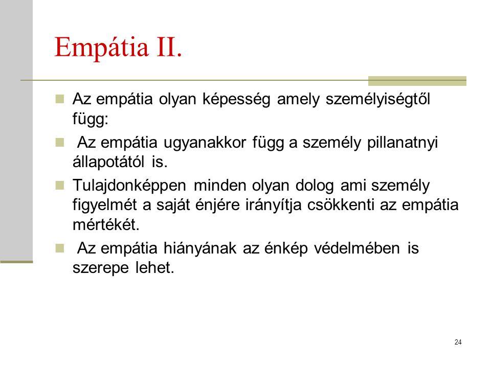 Empátia II. Az empátia olyan képesség amely személyiségtől függ: Az empátia ugyanakkor függ a személy pillanatnyi állapotától is. Tulajdonképpen minde