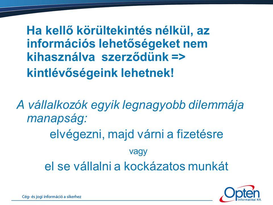 Ha kellő körültekintés nélkül, az információs lehetőségeket nem kihasználva szerződünk => kintlévőségeink lehetnek.