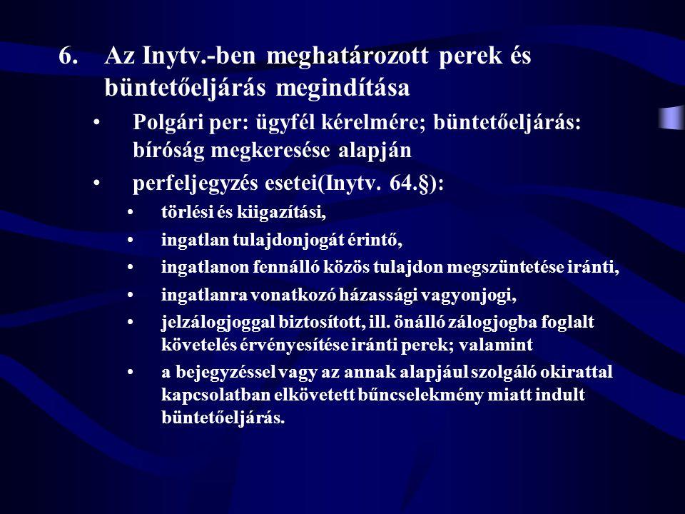 6.Az Inytv.-ben meghatározott perek és büntetőeljárás megindítása Polgári per: ügyfél kérelmére; büntetőeljárás: bíróság megkeresése alapján perfeljeg