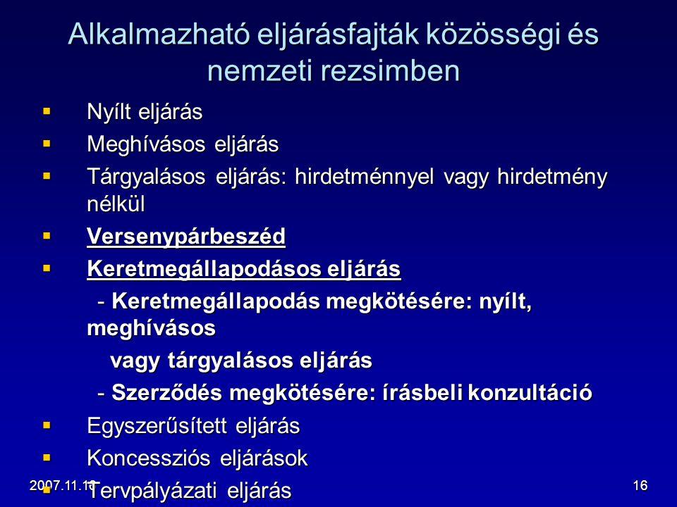2007.11.1616 Alkalmazható eljárásfajták közösségi és nemzeti rezsimben  Nyílt eljárás  Meghívásos eljárás  Tárgyalásos eljárás: hirdetménnyel vagy