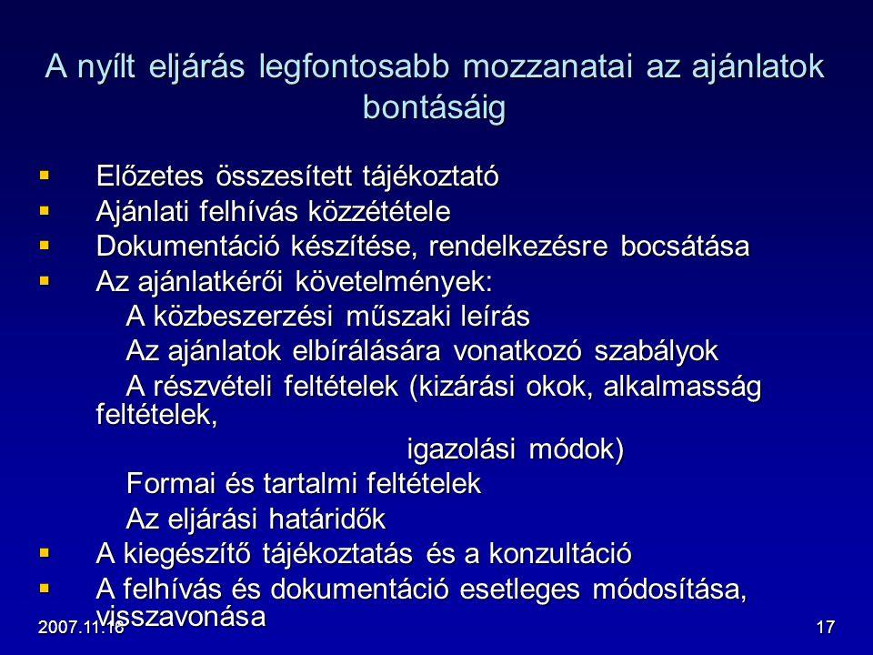 2007.11.1617 A nyílt eljárás legfontosabb mozzanatai az ajánlatok bontásáig  Előzetes összesített tájékoztató  Ajánlati felhívás közzététele  Dokum
