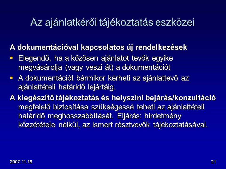 2007.11.1621 Az ajánlatkérői tájékoztatás eszközei A dokumentációval kapcsolatos új rendelkezések  Elegendő, ha a közösen ajánlatot tevők egyike megv