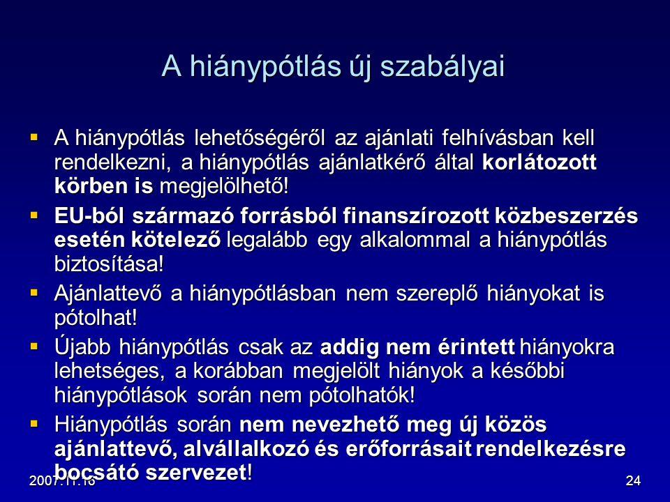 2007.11.1624 A hiánypótlás új szabályai  A hiánypótlás lehetőségéről az ajánlati felhívásban kell rendelkezni, a hiánypótlás ajánlatkérő által korlát