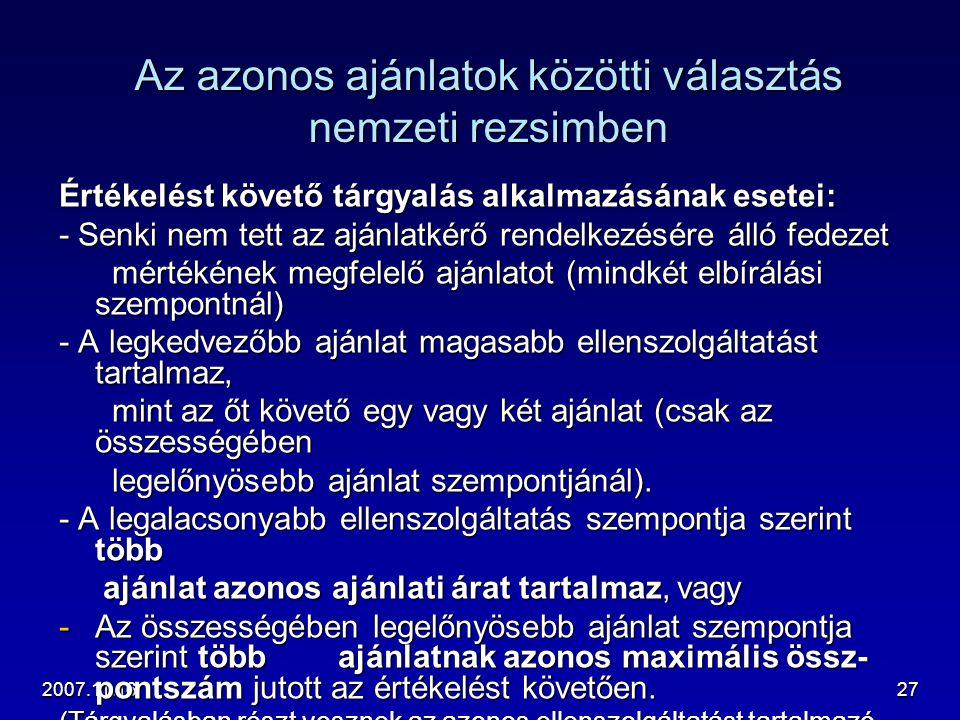 2007.11.1627 Az azonos ajánlatok közötti választás nemzeti rezsimben Értékelést követő tárgyalás alkalmazásának esetei: - Senki nem tett az ajánlatkér