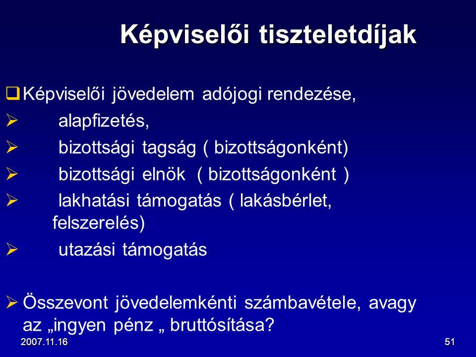 2007.11.1651 Képviselői tiszteletdíjak   Képviselői jövedelem adójogi rendezése,   alapfizetés,   bizottsági tagság ( bizottságonként)   bizot