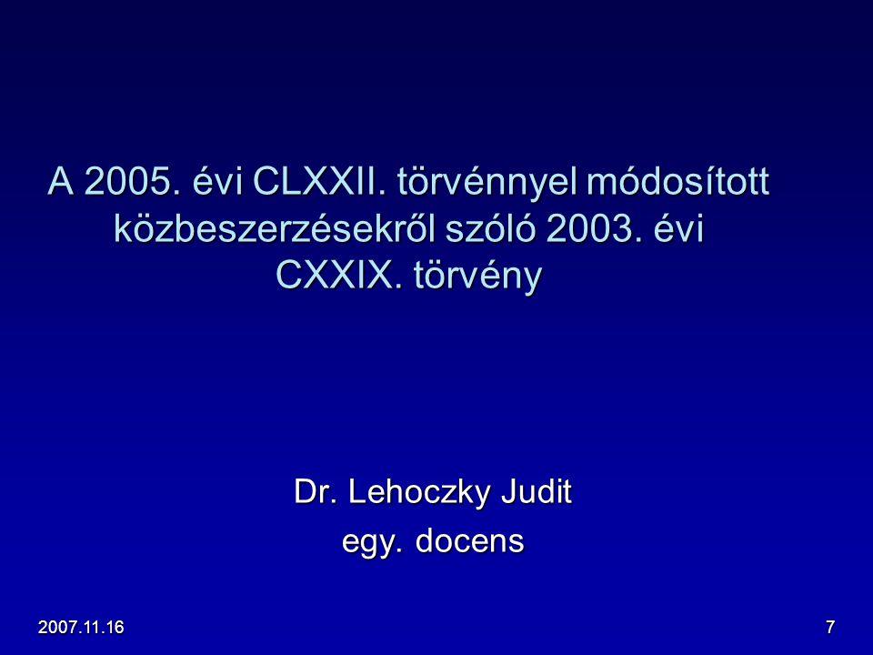 2007.11.167 A 2005. évi CLXXII. törvénnyel módosított közbeszerzésekről szóló 2003. évi CXXIX. törvény Dr. Lehoczky Judit egy. docens