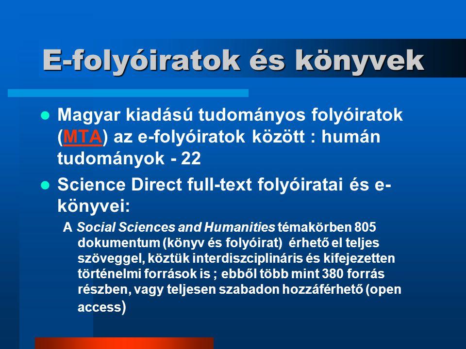 E-folyóiratok és könyvek Magyar kiadású tudományos folyóiratok (MTA) az e-folyóiratok között : humán tudományok - 22MTA Science Direct full-text folyó