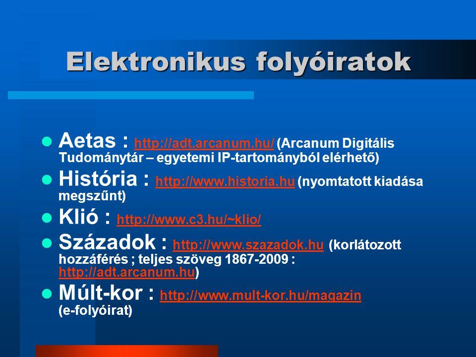 Elektronikus folyóiratok Aetas : http://adt.arcanum.hu/ (Arcanum Digitális Tudománytár – egyetemi IP-tartományból elérhető) http://adt.arcanum.hu/ His