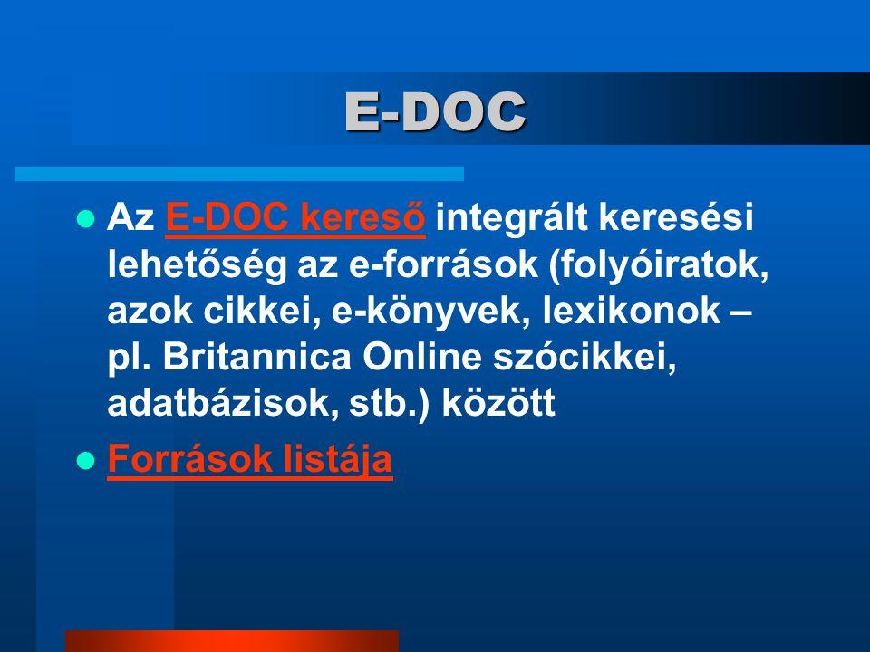 E-DOC Az E-DOC kereső integrált keresési lehetőség az e-források (folyóiratok, azok cikkei, e-könyvek, lexikonok – pl. Britannica Online szócikkei, ad