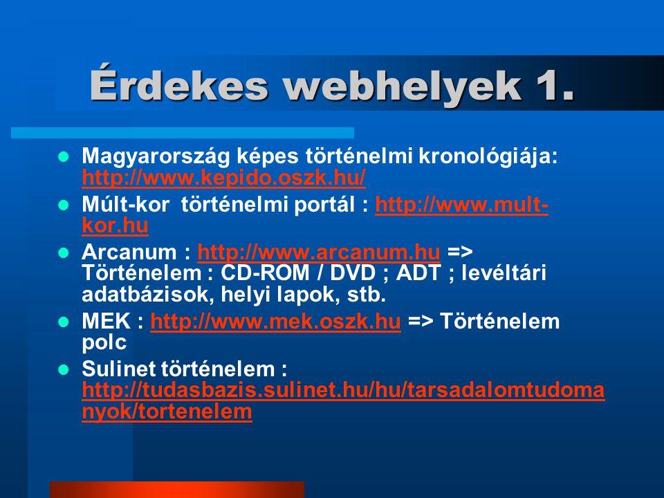 Érdekes webhelyek 1. Magyarország képes történelmi kronológiája: http://www.kepido.oszk.hu/ http://www.kepido.oszk.hu/ Múlt-kor történelmi portál : ht