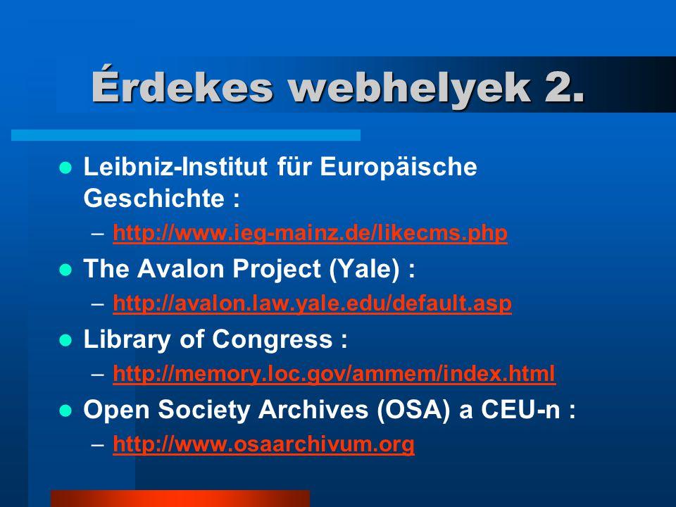 Érdekes webhelyek 2. Leibniz-Institut für Europäische Geschichte : –http://www.ieg-mainz.de/likecms.phphttp://www.ieg-mainz.de/likecms.php The Avalon