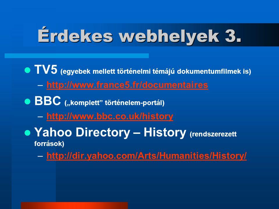 Érdekes webhelyek 3. TV5 (egyebek mellett történelmi témájú dokumentumfilmek is) –http://www.france5.fr/documentaireshttp://www.france5.fr/documentair