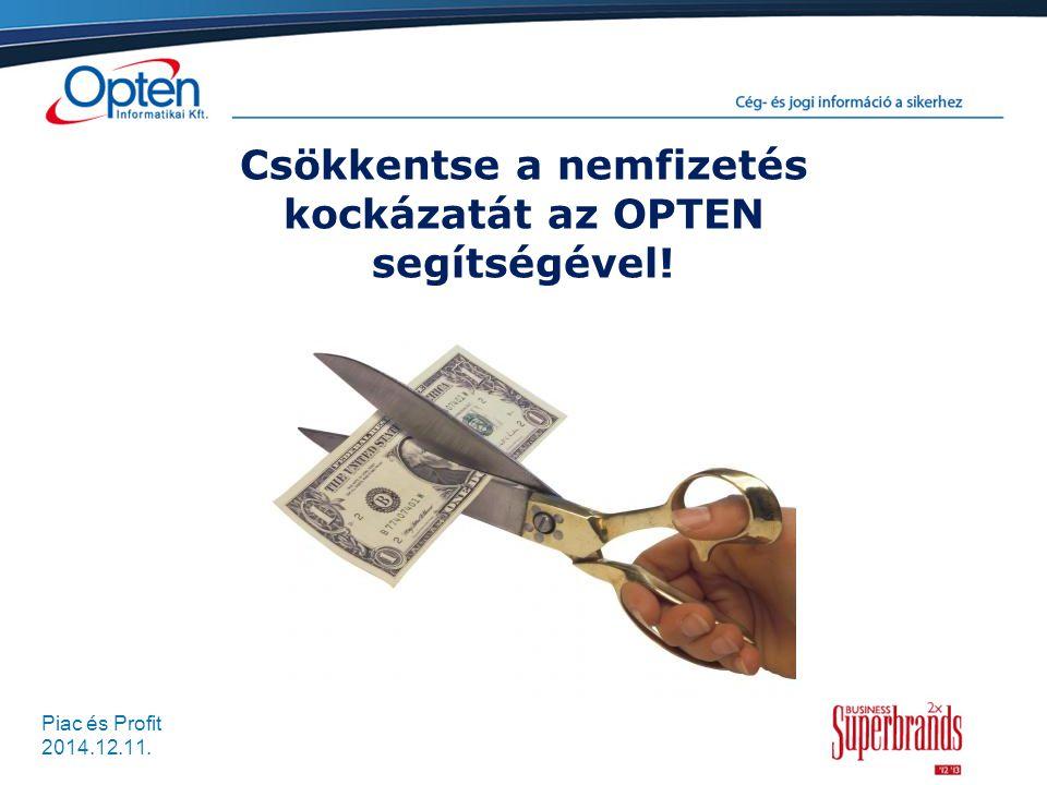 Piac és Profit 2014.12.11. Csökkentse a nemfizetés kockázatát az OPTEN segítségével!