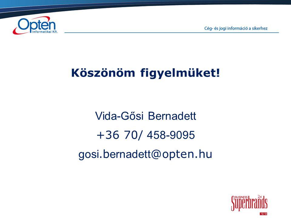 Köszönöm figyelmüket! Vida-Gősi Bernadett +36 70/ 458-9095 gosi.b ernadett @opten.hu