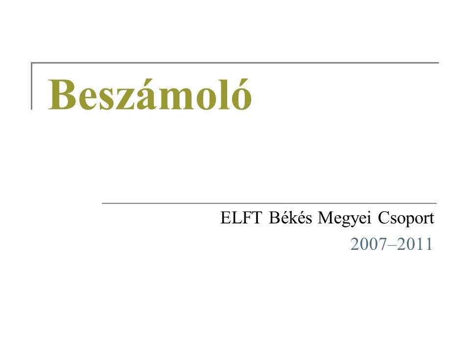 Beszámoló ELFT Békés Megyei Csoport 2007–2011