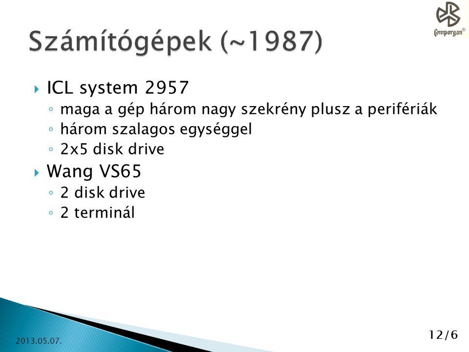  ICL system 2957 ◦ maga a gép három nagy szekrény plusz a perifériák ◦ három szalagos egységgel ◦ 2x5 disk drive  Wang VS65 ◦ 2 disk drive ◦ 2 termi