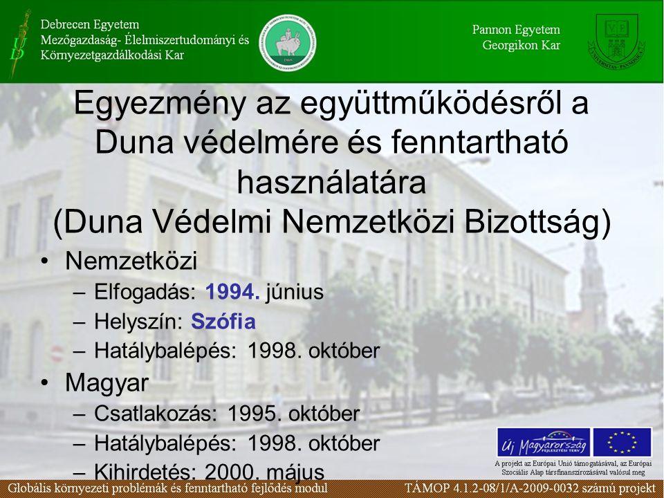 Egyezmény az együttműködésről a Duna védelmére és fenntartható használatára (Duna Védelmi Nemzetközi Bizottság) Nemzetközi –Elfogadás: 1994. június –H