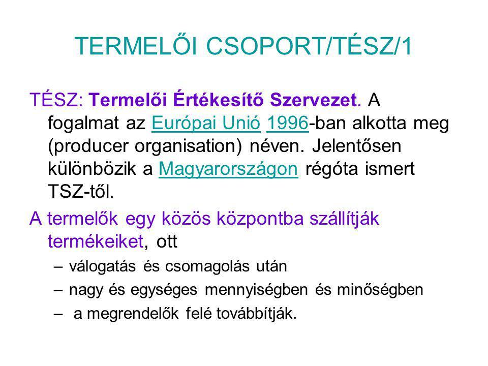 TERMELŐI CSOPORT/TÉSZ/1 TÉSZ: Termelői Értékesítő Szervezet.