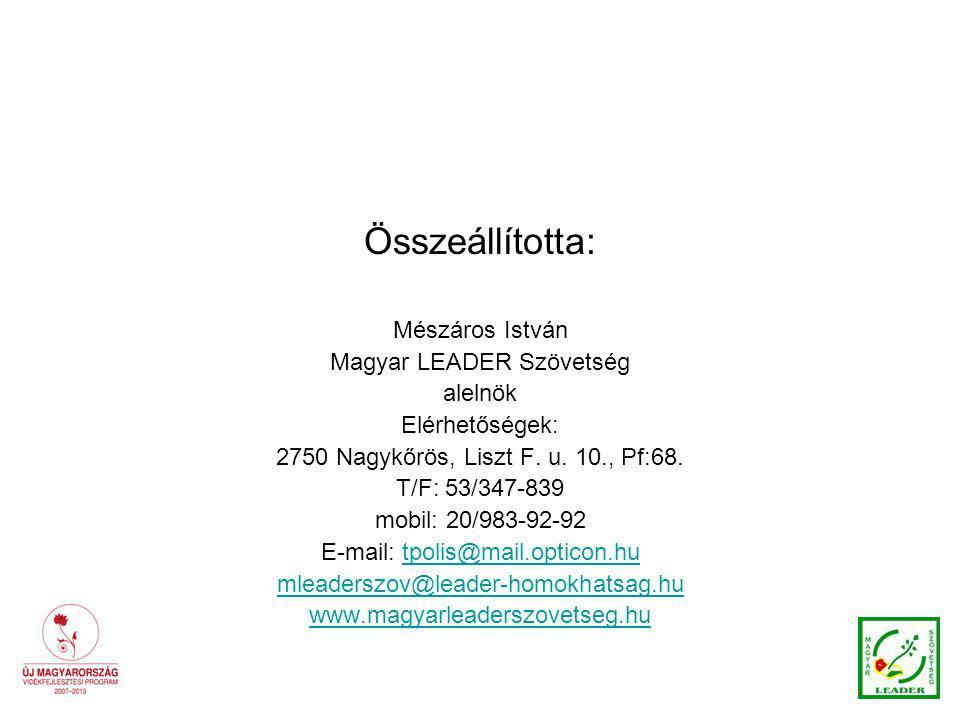 Összeállította: Mészáros István Magyar LEADER Szövetség alelnök Elérhetőségek: 2750 Nagykőrös, Liszt F.
