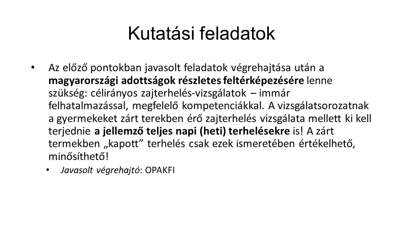 Kutatási feladatok Az előző pontokban javasolt feladatok végrehajtása után a magyarországi adottságok részletes feltérképezésére lenne szükség: célirá