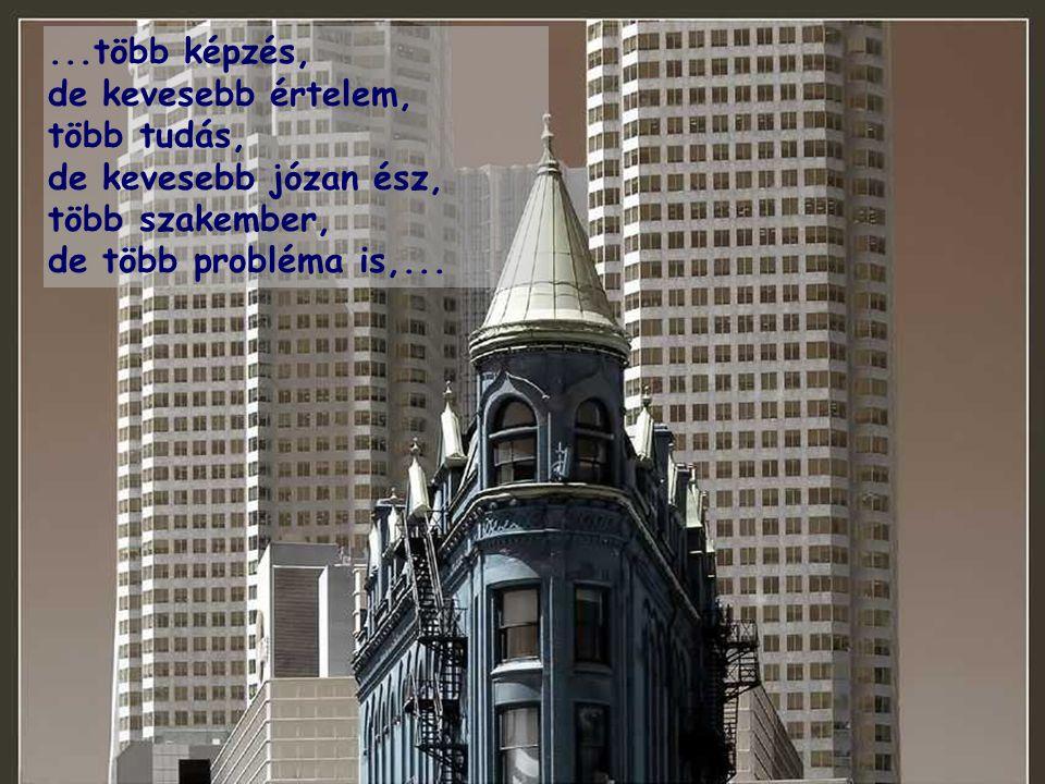 Nagyobbak a házaink, de kisebbek a családjaink, nagyobb kényelem, kevesebb idő,...