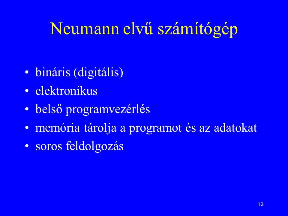 12 Neumann elvű számítógép bináris (digitális) elektronikus belső programvezérlés memória tárolja a programot és az adatokat soros feldolgozás
