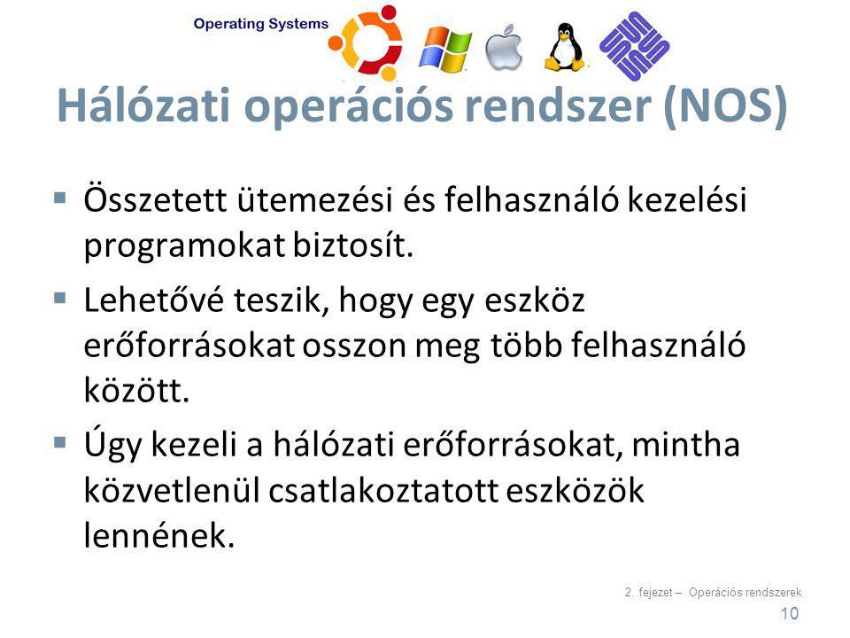 2. fejezet – Operációs rendszerek Hálózati operációs rendszer (NOS)  Összetett ütemezési és felhasználó kezelési programokat biztosít.  Lehetővé tes