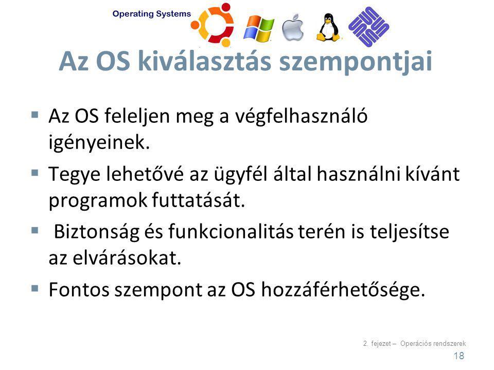 2. fejezet – Operációs rendszerek Az OS kiválasztás szempontjai  Az OS feleljen meg a végfelhasználó igényeinek.  Tegye lehetővé az ügyfél által has