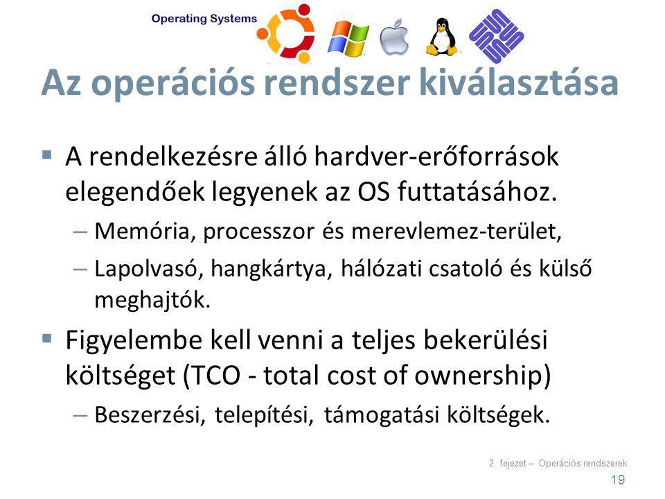 2. fejezet – Operációs rendszerek Az operációs rendszer kiválasztása  A rendelkezésre álló hardver-erőforrások elegendőek legyenek az OS futtatásához