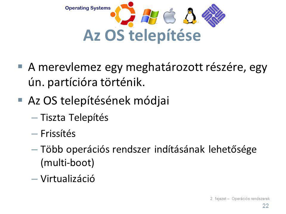 2. fejezet – Operációs rendszerek Az OS telepítése  A merevlemez egy meghatározott részére, egy ún. partícióra történik.  Az OS telepítésének módjai