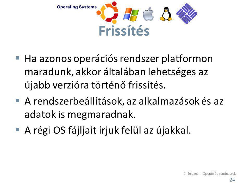 2. fejezet – Operációs rendszerek Frissítés  Ha azonos operációs rendszer platformon maradunk, akkor általában lehetséges az újabb verzióra történő f